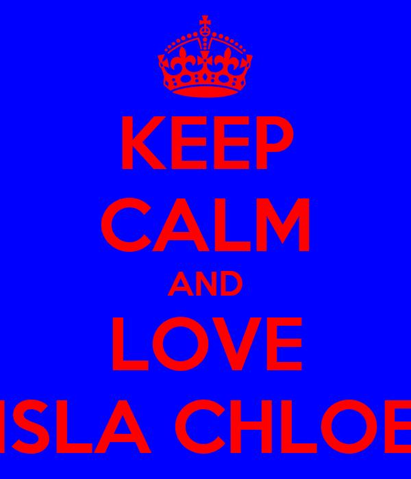 KEEP CALM AND LOVE ISLA CHLOE