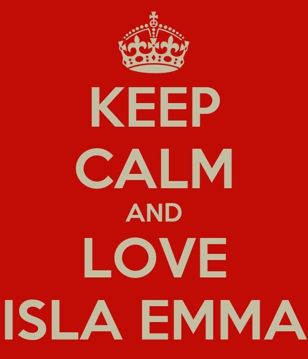 KEEP CALM AND LOVE ISLA EMMA