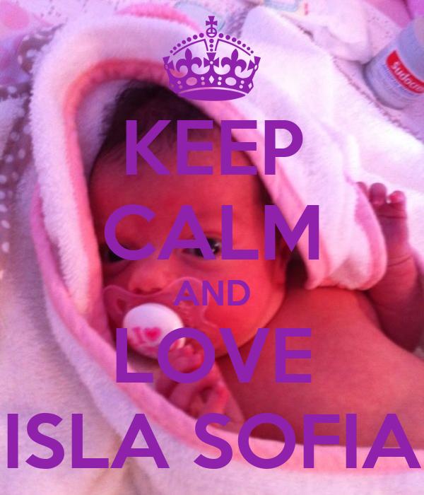 KEEP CALM AND LOVE ISLA SOFIA