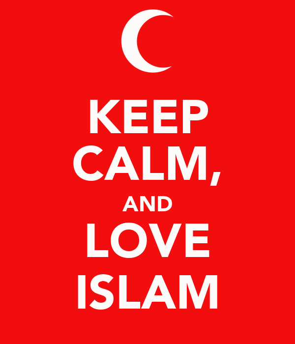 KEEP CALM, AND LOVE ISLAM