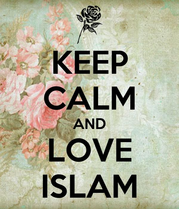 KEEP CALM AND LOVE ISLAM