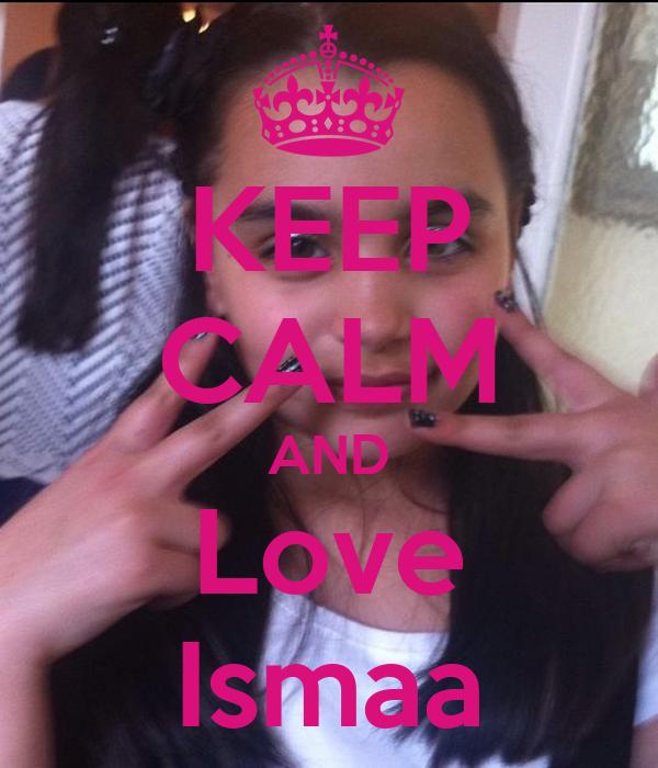KEEP CALM AND Love Ismaa