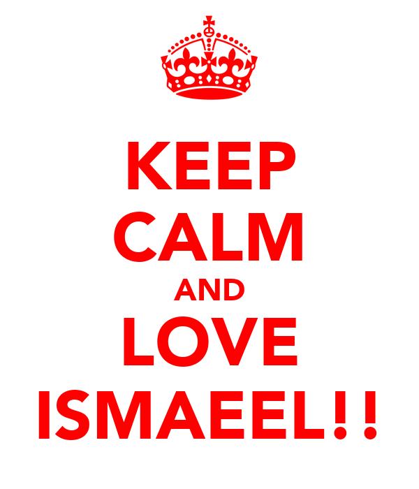 KEEP CALM AND LOVE ISMAEEL!!