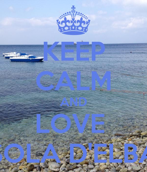 KEEP CALM AND LOVE  ISOLA D'ELBA