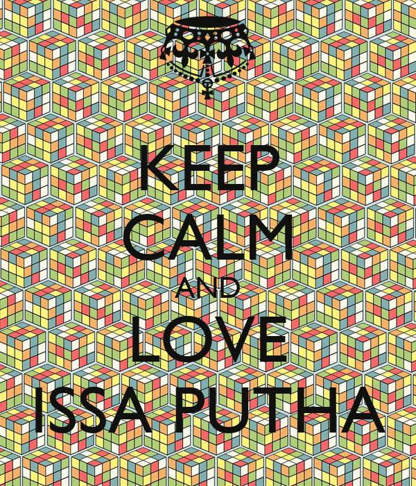 KEEP CALM AND LOVE ISSA PUTHA
