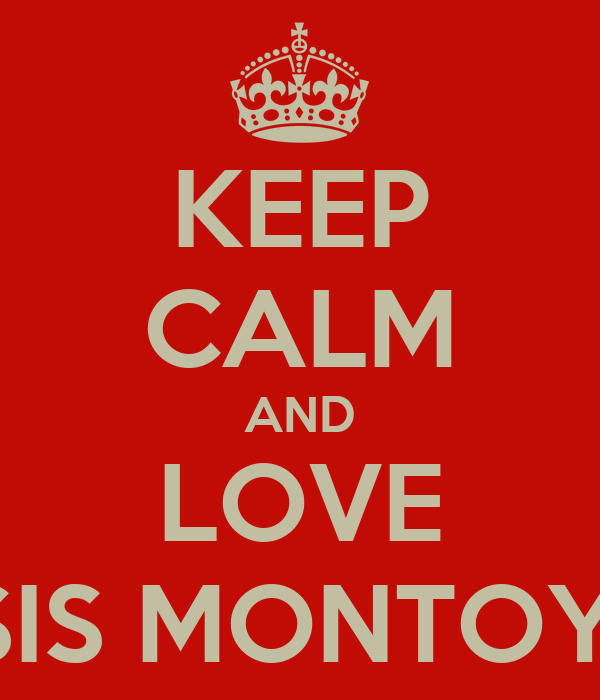 KEEP CALM AND LOVE ISSIS MONTOYA