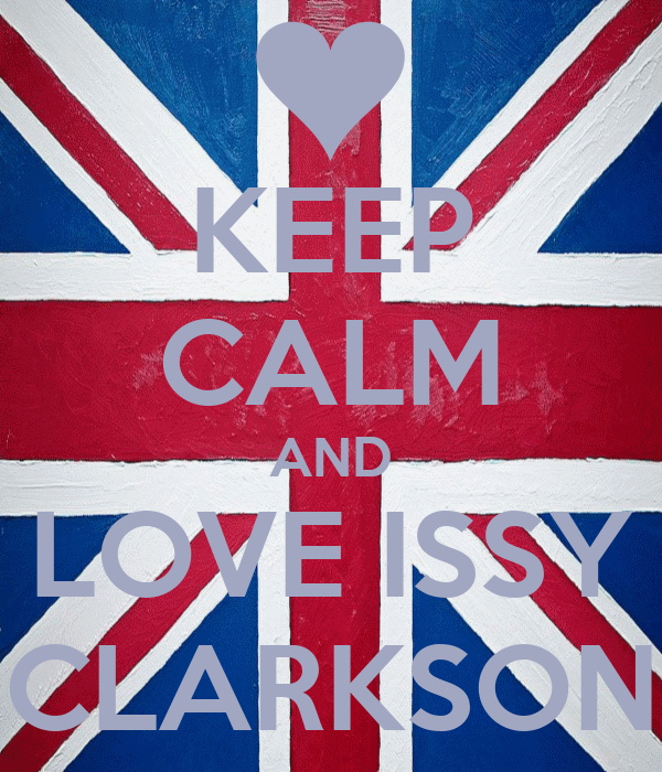 KEEP CALM AND LOVE ISSY CLARKSON