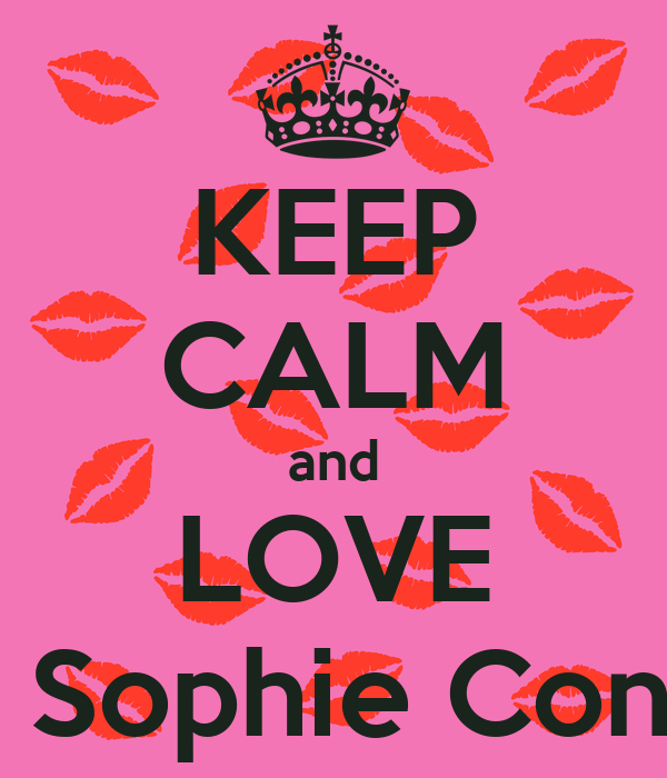 KEEP CALM and LOVE Issy Sophie Connie