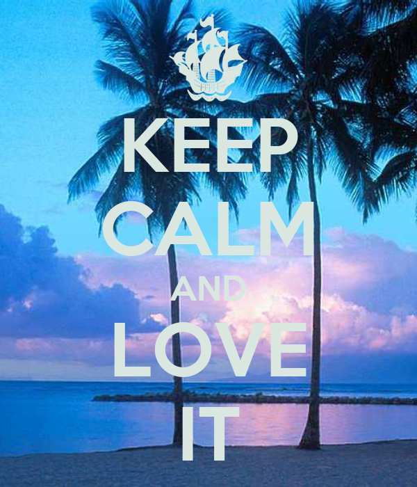 KEEP CALM AND LOVE IT
