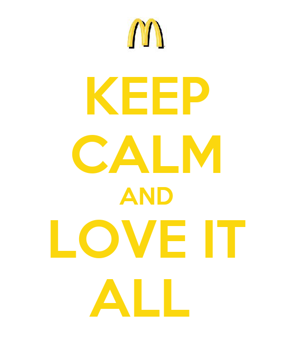 KEEP CALM AND LOVE IT ALL