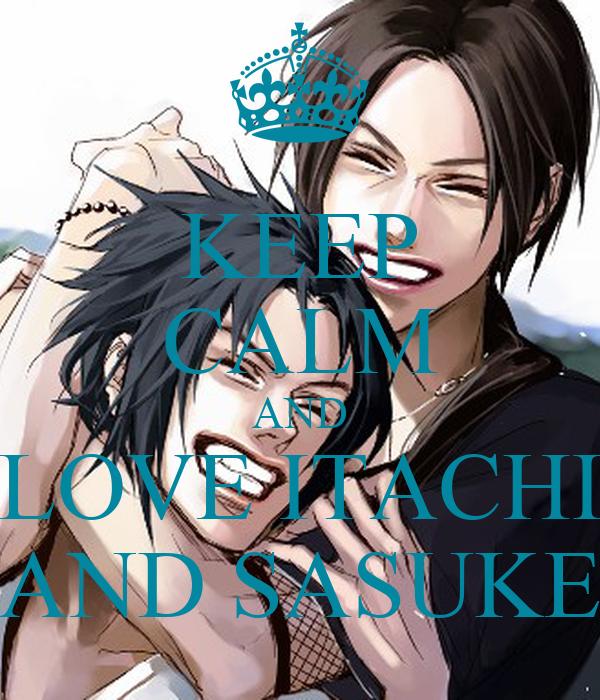 KEEP CALM AND LOVE ITACHI AND SASUKE