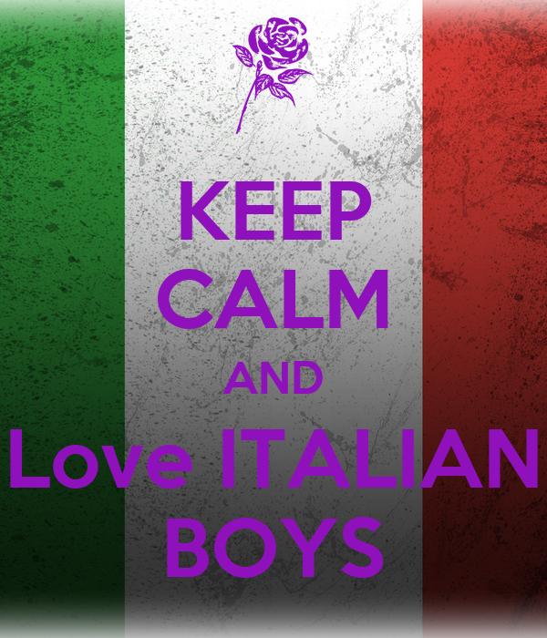 KEEP CALM AND Love ITALIAN BOYS
