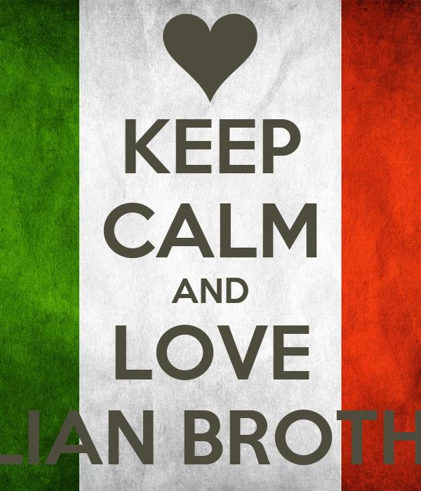KEEP CALM AND LOVE ITALIAN BROTHERS