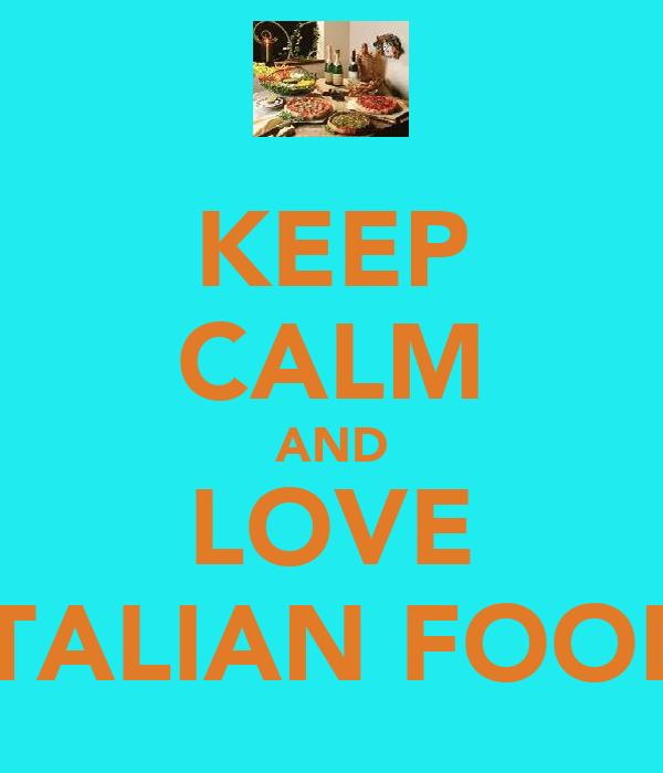KEEP CALM AND LOVE ITALIAN FOOD