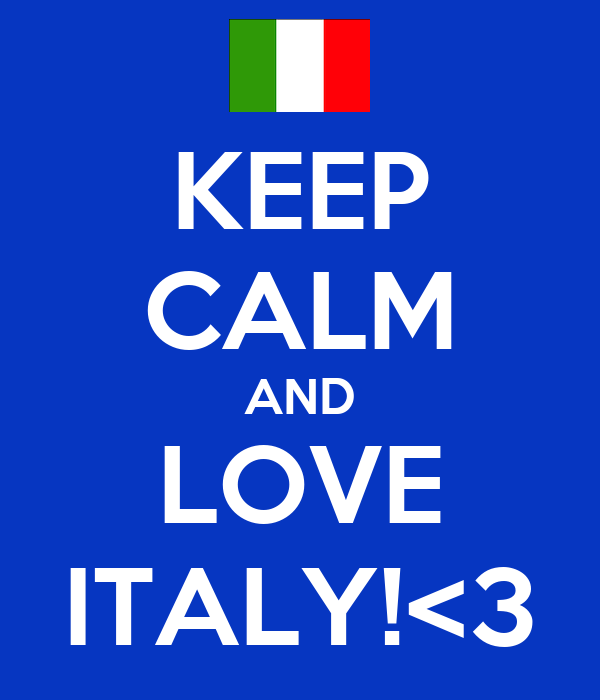 KEEP CALM AND LOVE ITALY!<3