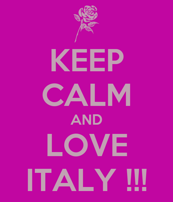 KEEP CALM AND LOVE ITALY !!!