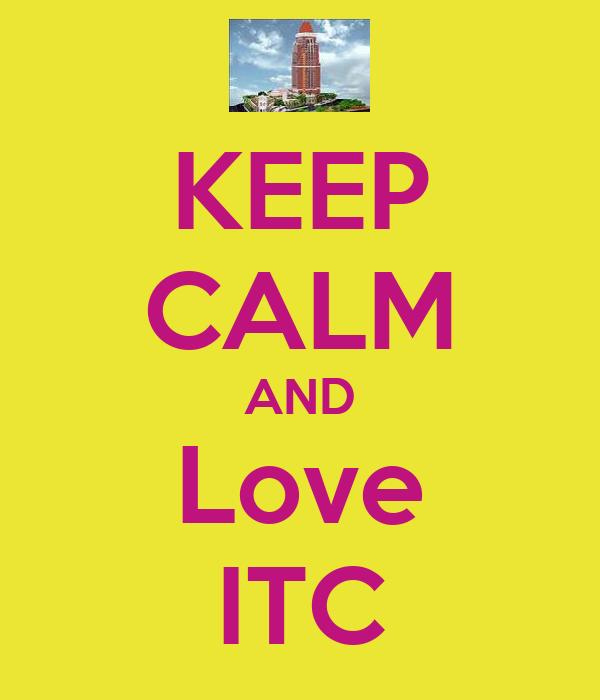 KEEP CALM AND Love ITC