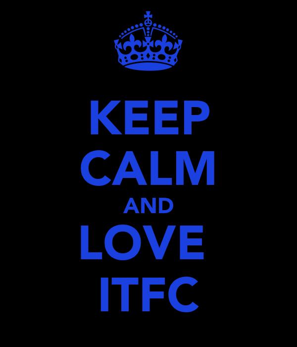 KEEP CALM AND LOVE  ITFC