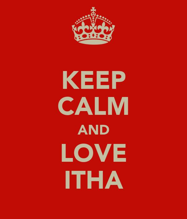 KEEP CALM AND LOVE ITHA