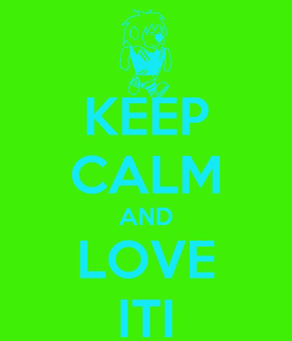 KEEP CALM AND LOVE ITI