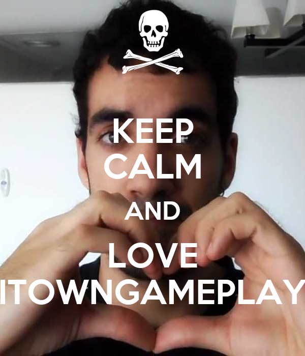 KEEP CALM AND LOVE ITOWNGAMEPLAY