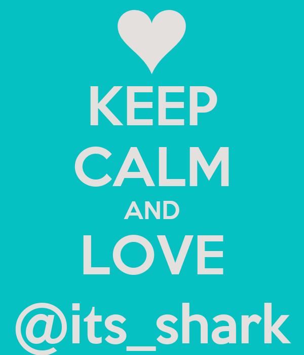 KEEP CALM AND LOVE @its_shark