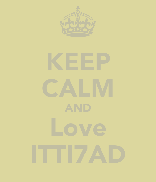 KEEP CALM AND Love ITTI7AD