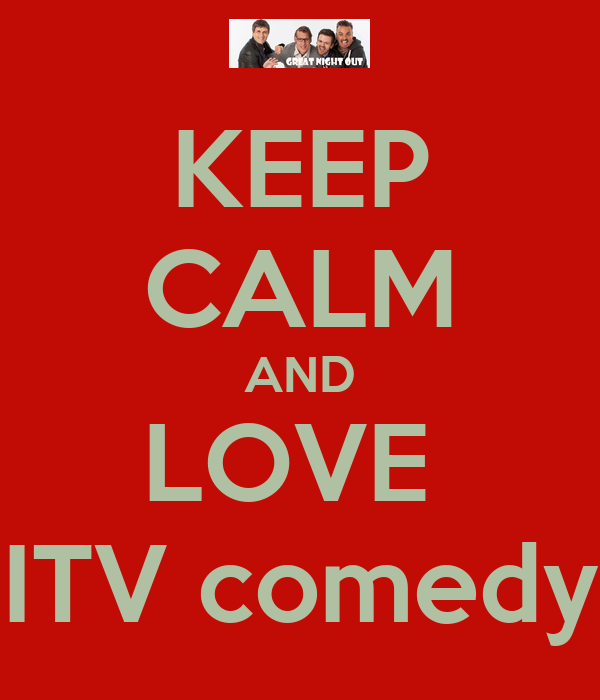 KEEP CALM AND LOVE  ITV comedy