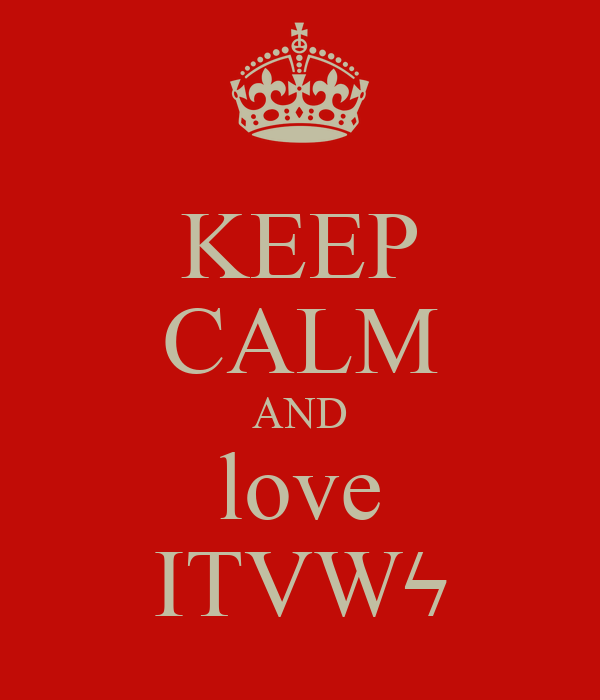 KEEP CALM AND love ITVWϟ