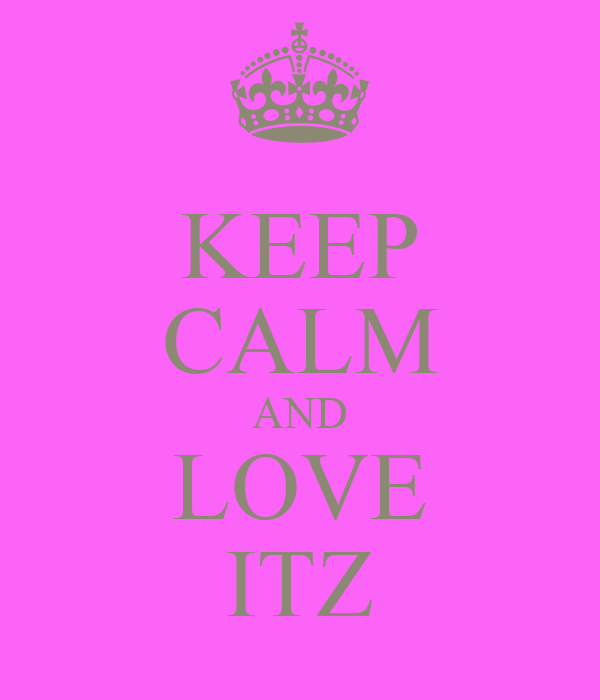 KEEP CALM AND LOVE ITZ