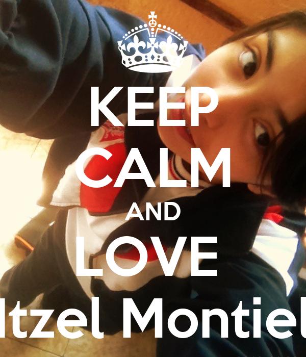 KEEP CALM AND LOVE  Itzel Montiel