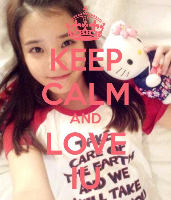 KEEP CALM AND LOVE IU