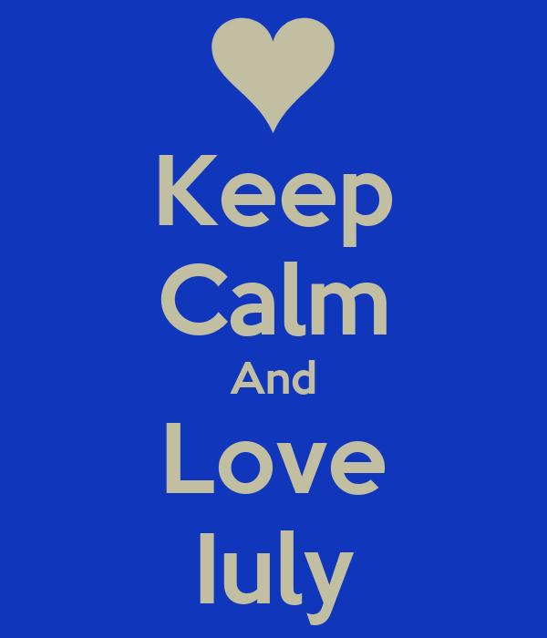 Keep Calm And Love Iuly