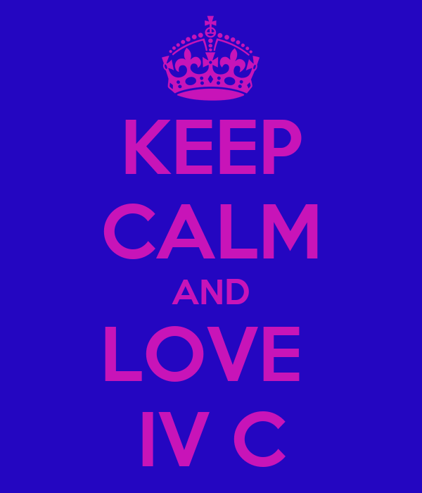 KEEP CALM AND LOVE  IV C