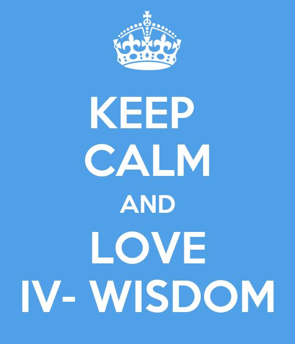 KEEP  CALM AND LOVE IV- WISDOM