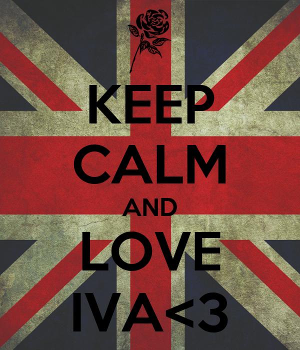 KEEP CALM AND LOVE IVA<3