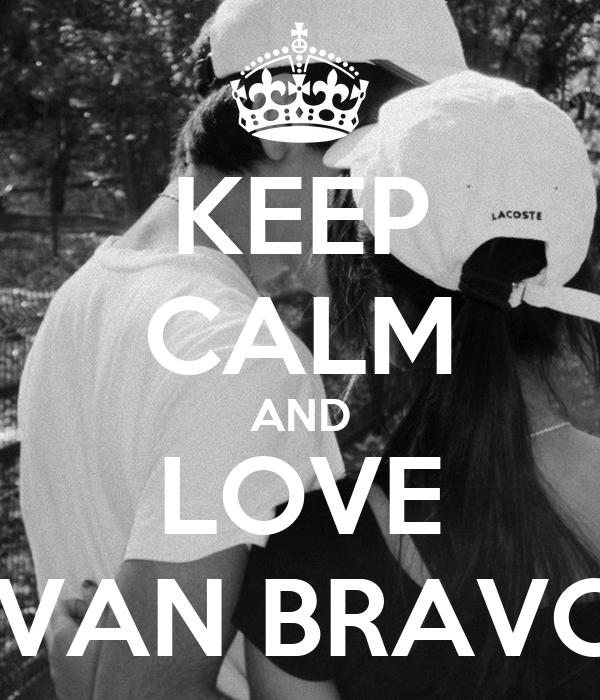 KEEP CALM AND LOVE IVAN BRAVO