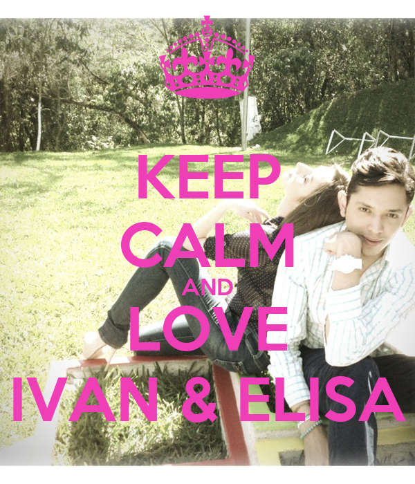 KEEP CALM AND LOVE IVAN & ELISA