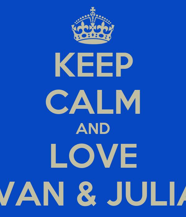 KEEP CALM AND LOVE IVAN & JULIA