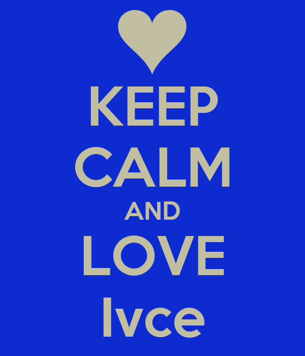 KEEP CALM AND LOVE Ivce