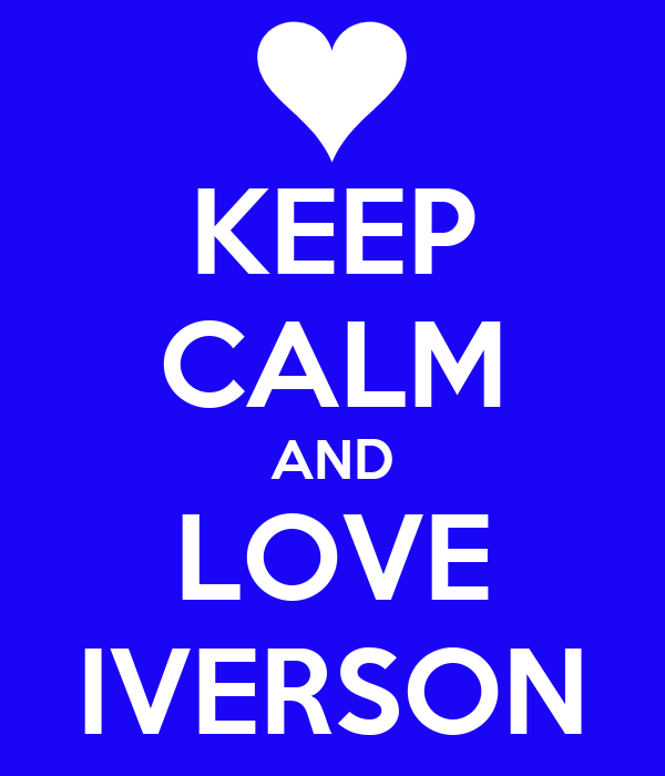 KEEP CALM AND LOVE IVERSON