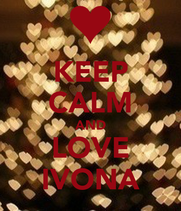 KEEP CALM AND LOVE IVONA