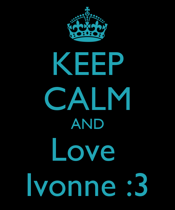 KEEP CALM AND Love  Ivonne :3