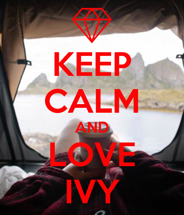 KEEP CALM AND LOVE IVY