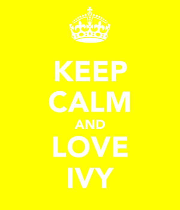 KEEP CALM AND LOVE IVY