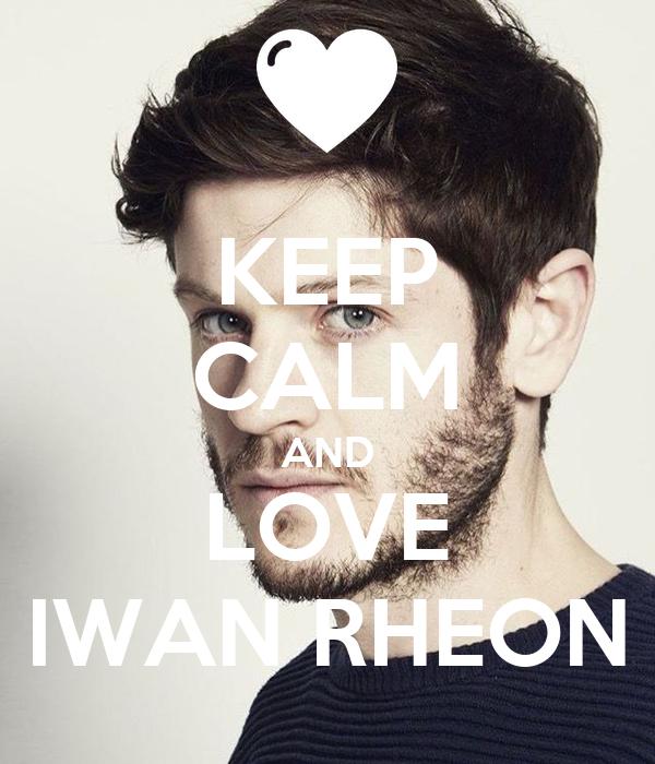 KEEP CALM AND LOVE IWAN RHEON