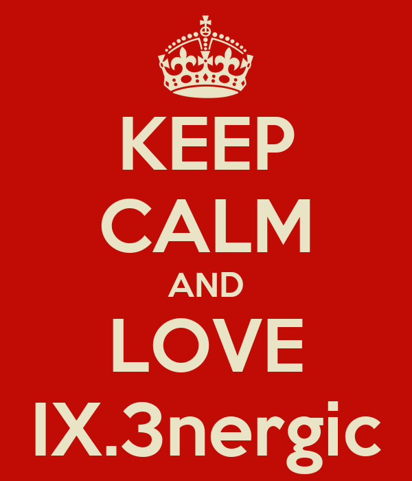 KEEP CALM AND LOVE IX.3nergic
