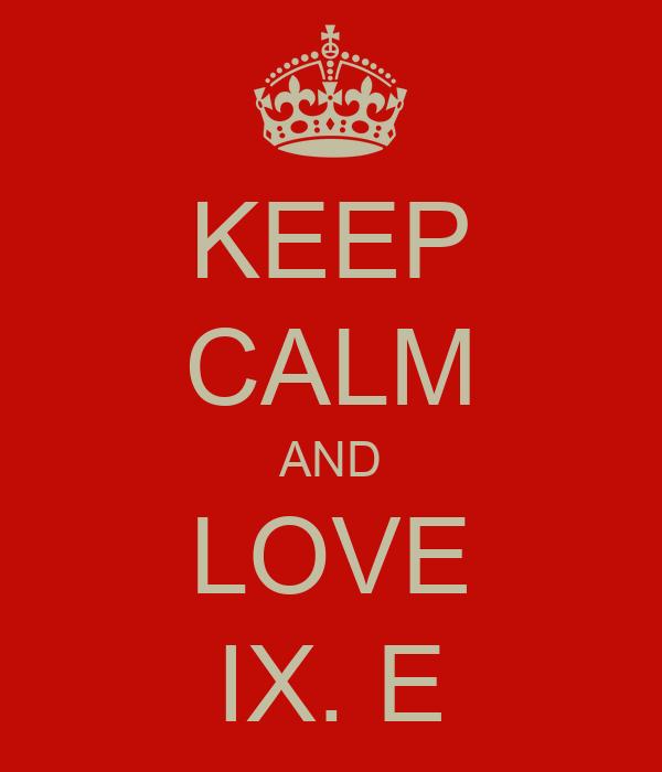 KEEP CALM AND LOVE IX. E