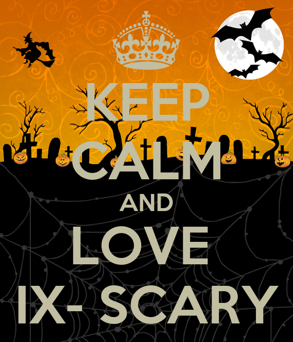 KEEP CALM AND LOVE  IX- SCARY