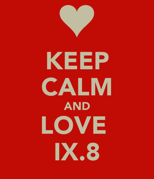 KEEP CALM AND LOVE  IX.8